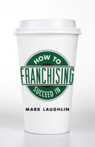 how-to-succeed-in-franchising-mark-laughlin
