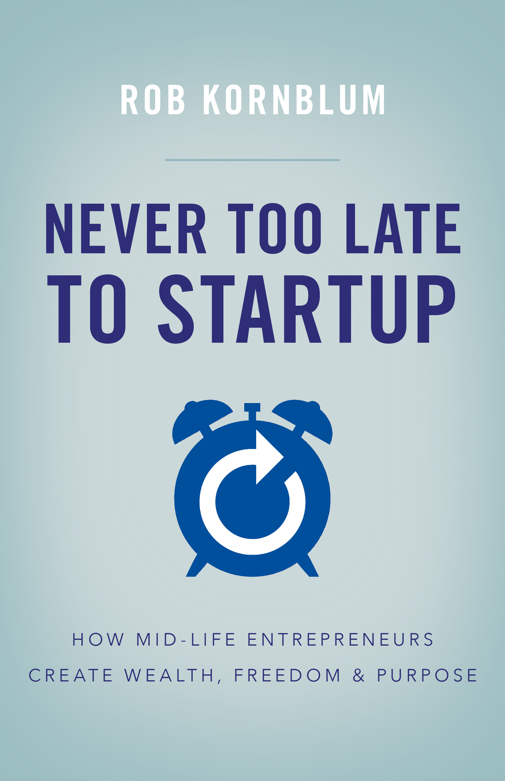 never-too-late-to-startup-rob-kornblum