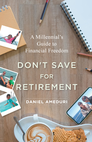 Don't Save for Retirement: A Millennial's Guide to Financial Freedom