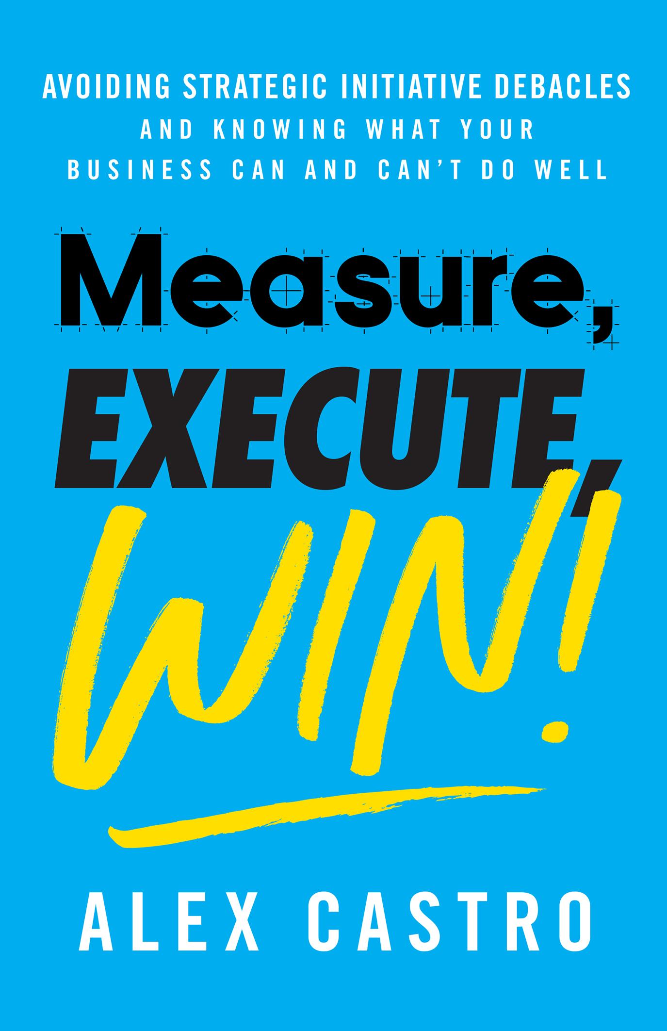 Measure, Execute, Win
