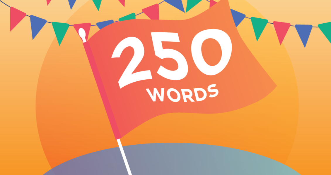 "Flag with the words ""250 words"" written on it"